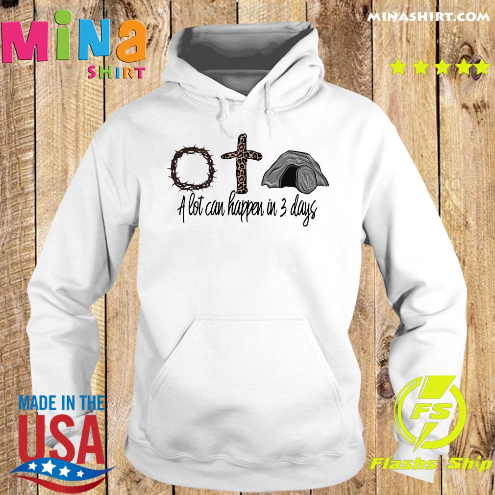 Jesus God And Mountain A Lot Can Happen In 3 Days Shirt Hoodie
