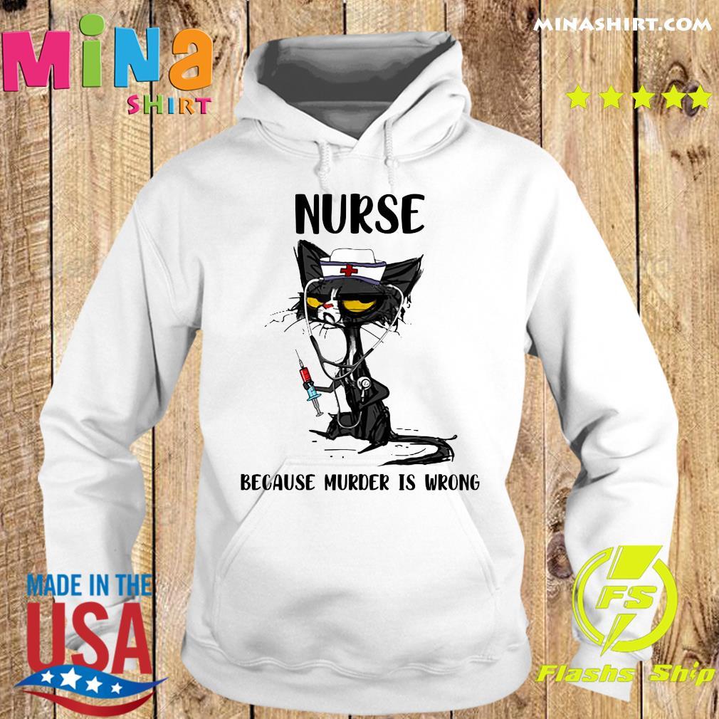 Nurse Black Cat Because Murder Is Wrong Shirt Hoodie