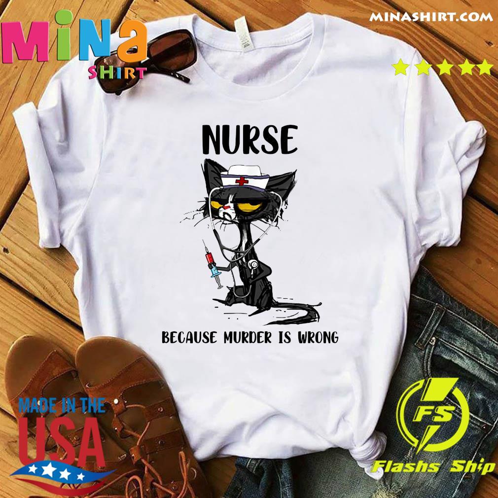 Nurse Black Cat Because Murder Is Wrong Shirt