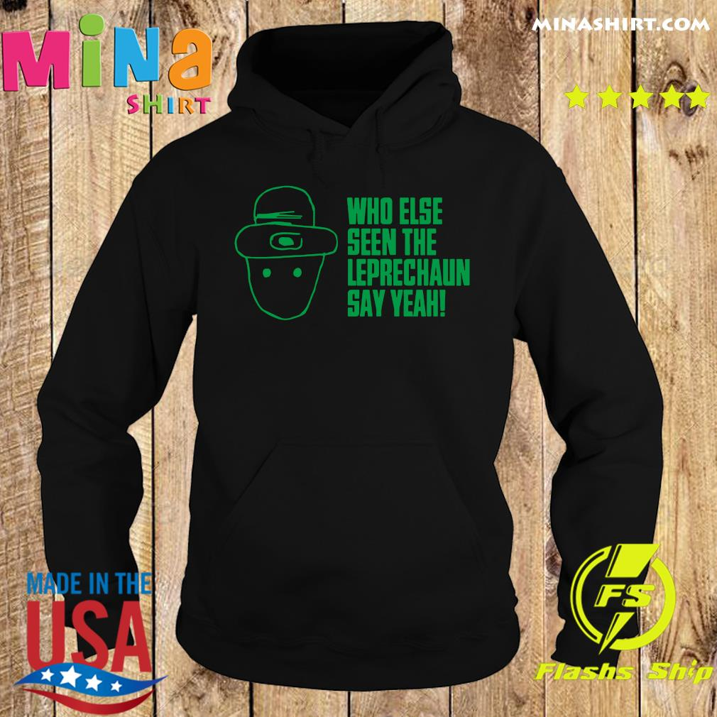Official Who Else Seen The Leprechaun Shirt Hoodie