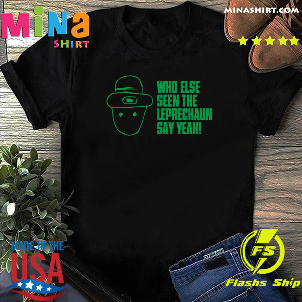 Official Who Else Seen The Leprechaun Shirt