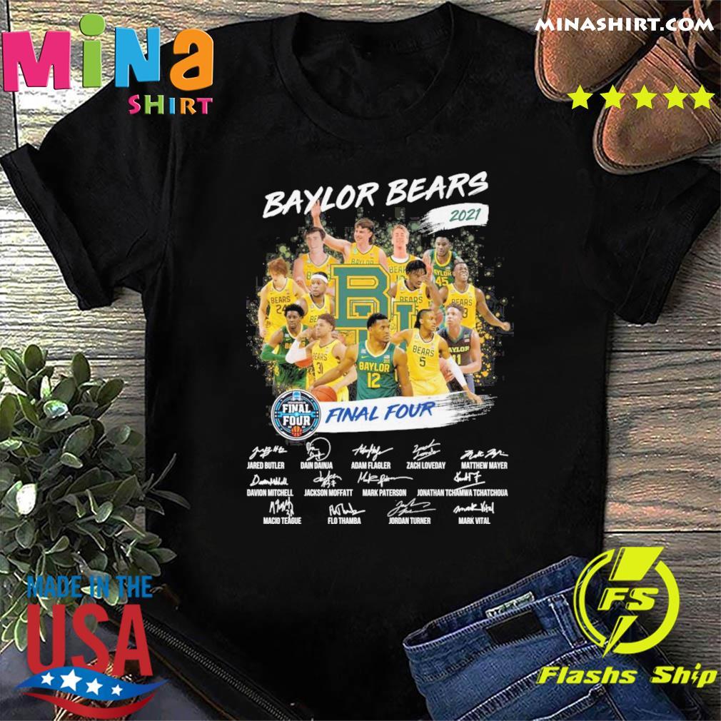 Official Baylor Bears Team Basketball 2021 Final Four Tournament Champions Signatures Shirt