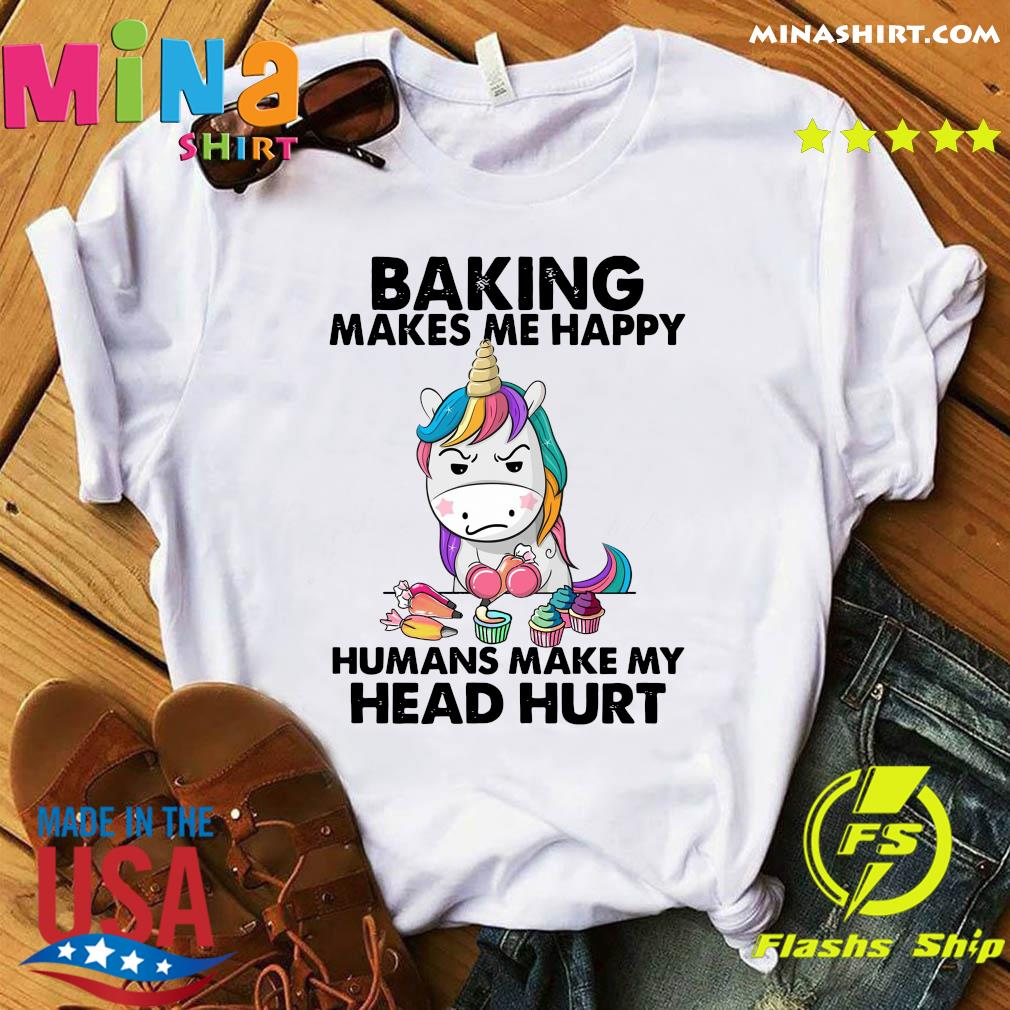 Official The Unicorn Baking Makes Me Happy Humans Make My Head Hurt Shirt