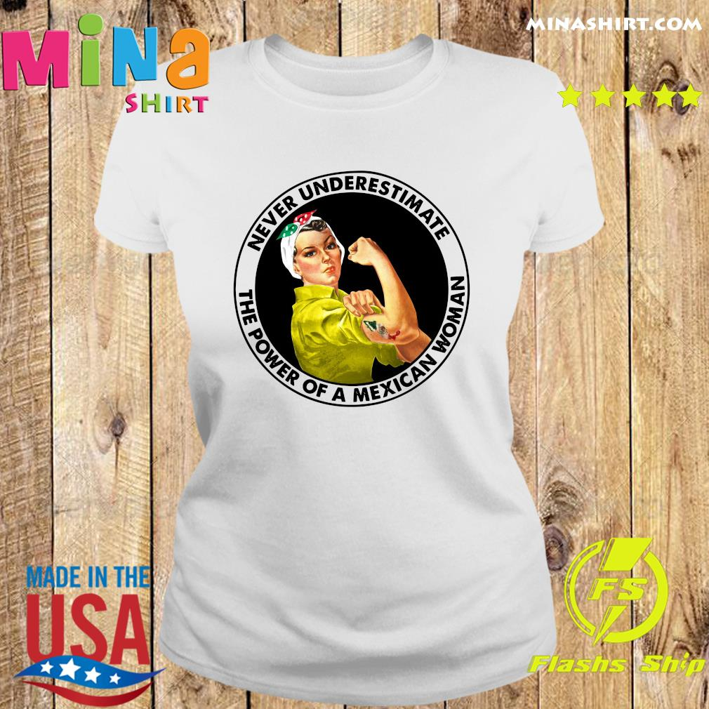 Strong Woman Never Underestimate The Power Of A Mexican Woman Shirt Ladies tee