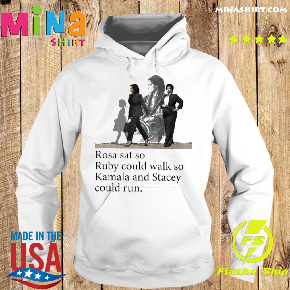 Official Rosa Ruby Kamala And Stacey Rosa Sat So Ruby Could Walk So Kamala And Stacey Could Run Shirt Hoodie