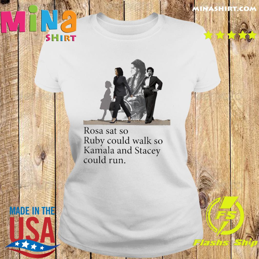 Official Rosa Ruby Kamala And Stacey Rosa Sat So Ruby Could Walk So Kamala And Stacey Could Run Shirt Ladies tee