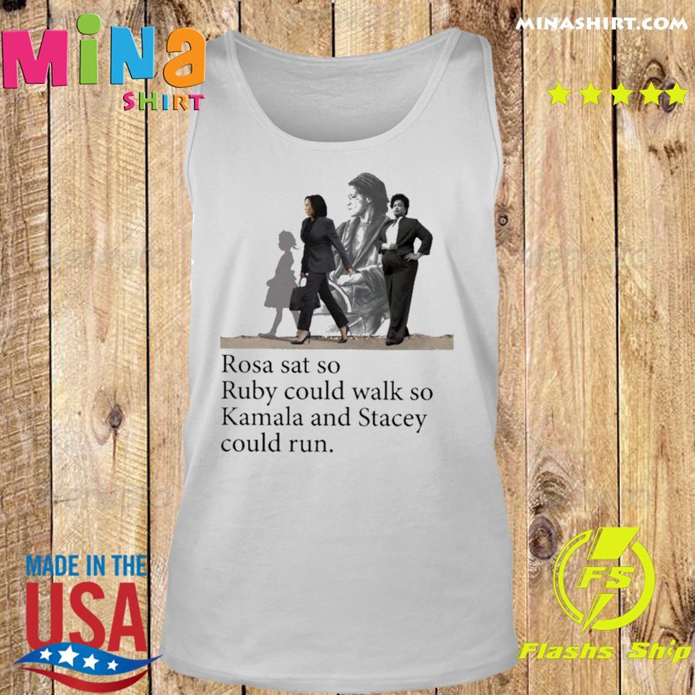 Official Rosa Ruby Kamala And Stacey Rosa Sat So Ruby Could Walk So Kamala And Stacey Could Run Shirt Tank top