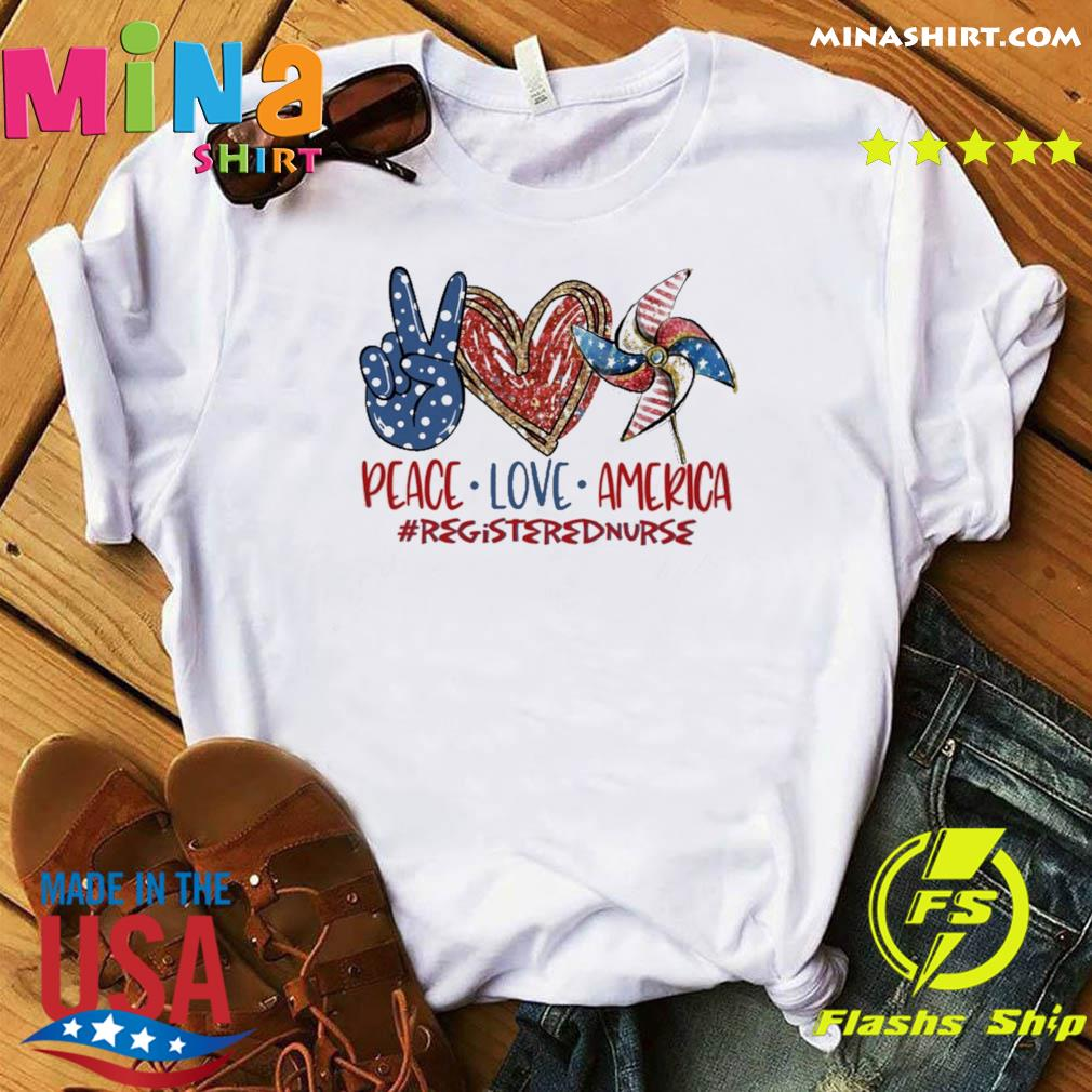 Registered Nurse peace love america funny 4th of july, Independence Day 2021 shirt