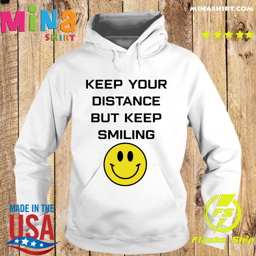 Keep Your Distance But Keep Smiling Shirt Hoodie