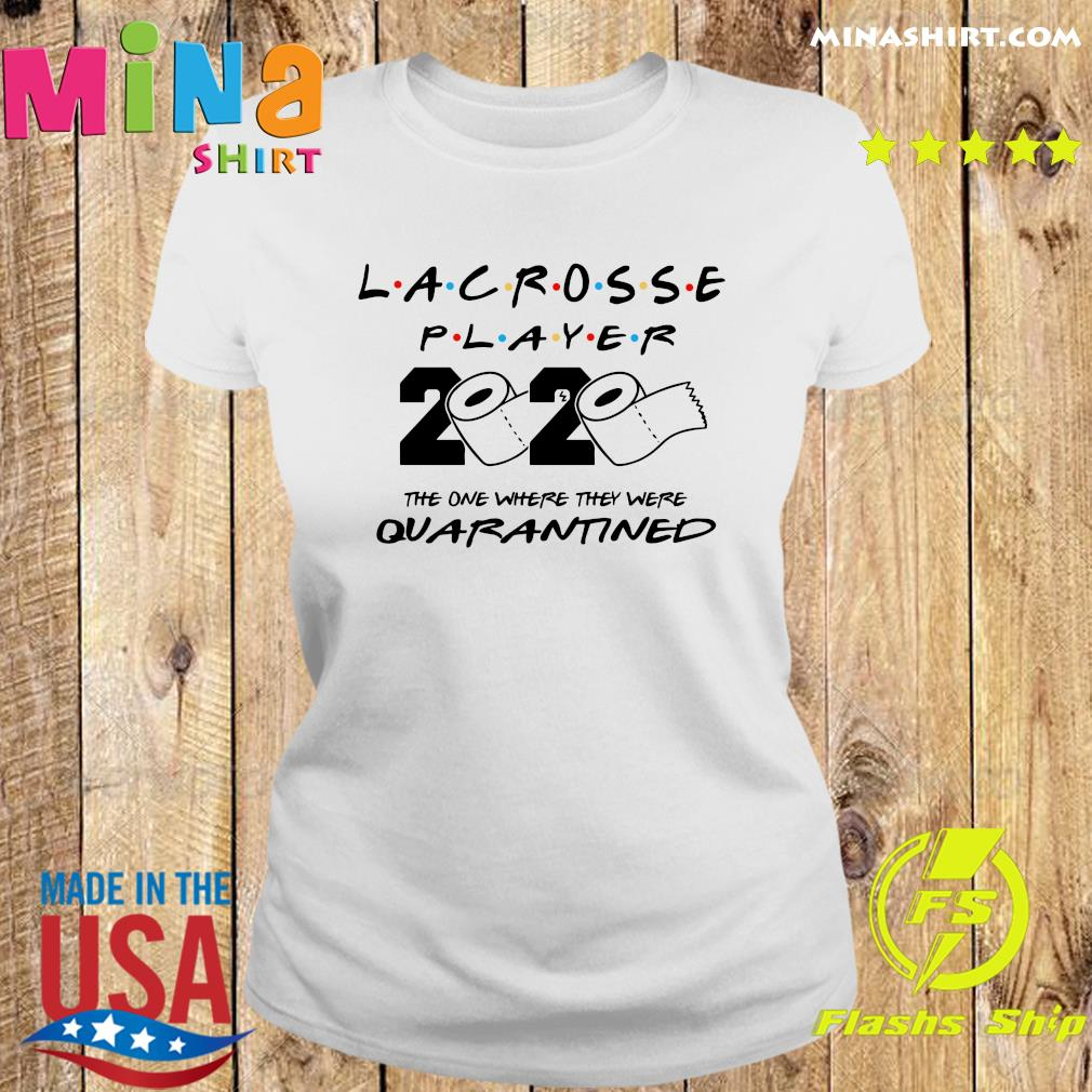 Lacrosse player the one where they were quarantined s Ladies tee