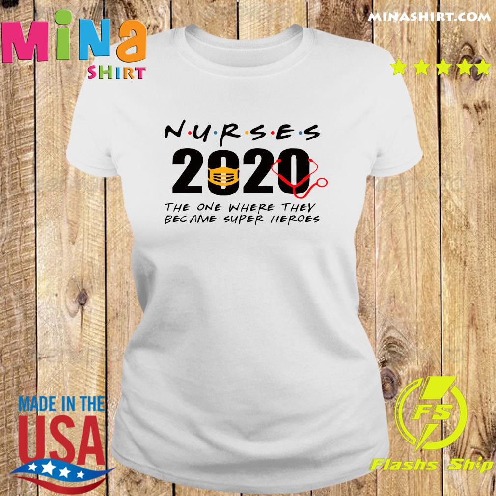 Nurses 2020 the one where they became super heroes s Ladies tee