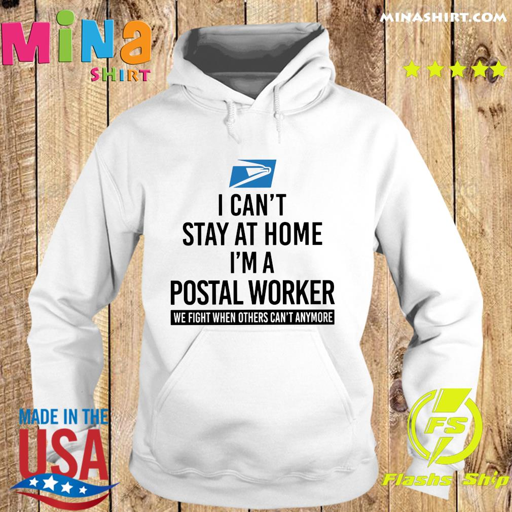 USPS I can't stay at home I'm a postal worker we fight when others can't anymore s Hoodie