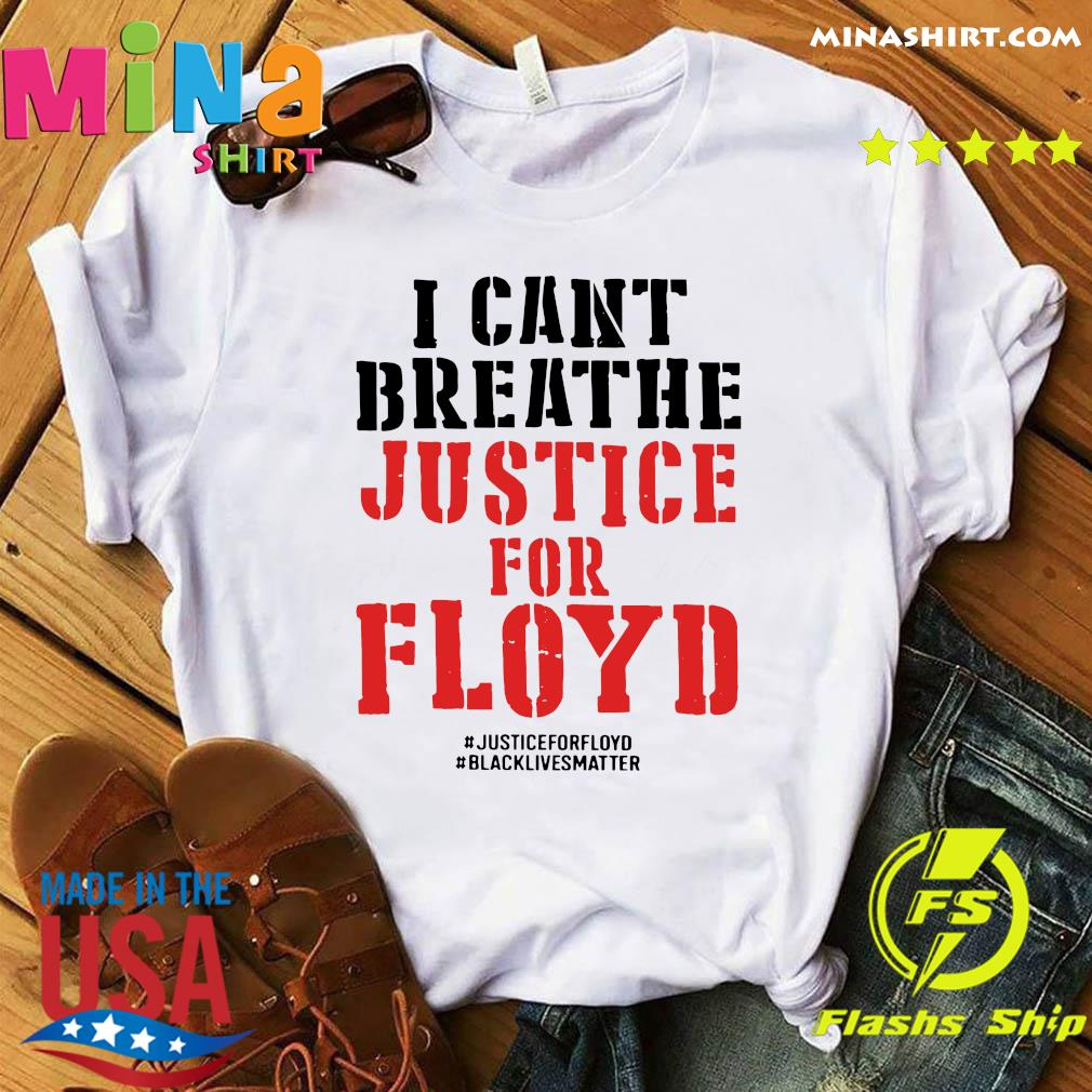 I Can't Breathe Justice For Floyd Shirt