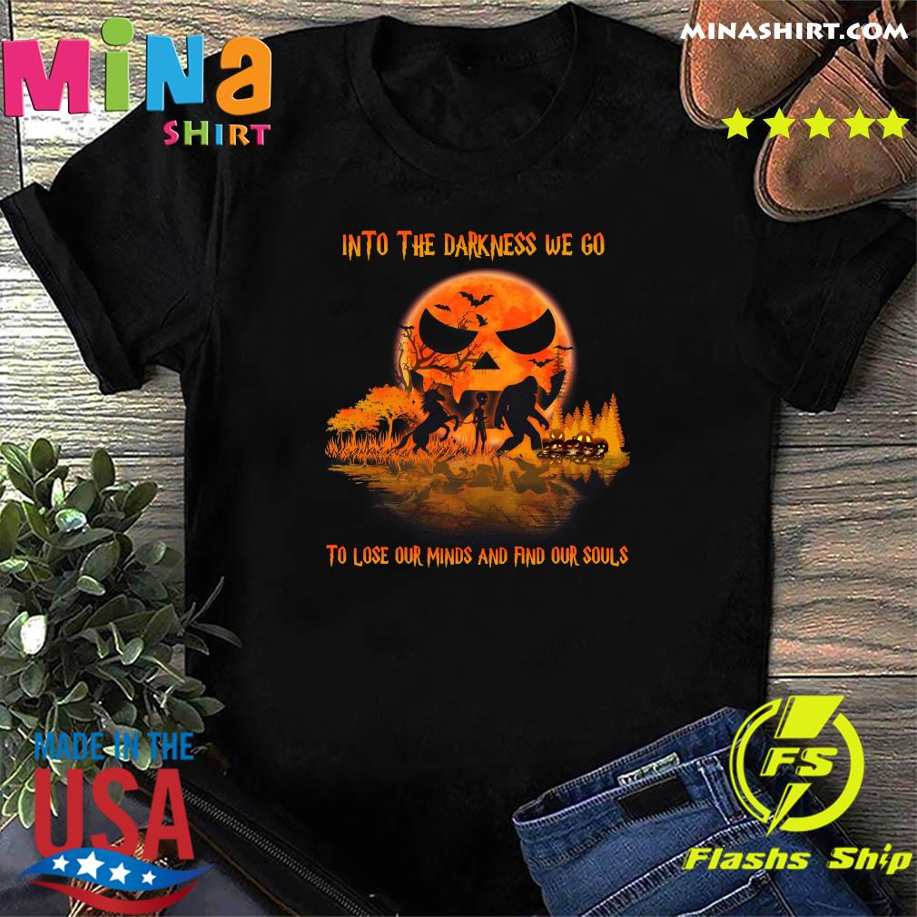 Sweatshirt Hoodie Halloween Into The Darkness We Go To Lose Our Minds Find Our Souls T-Shirt LadiesShort