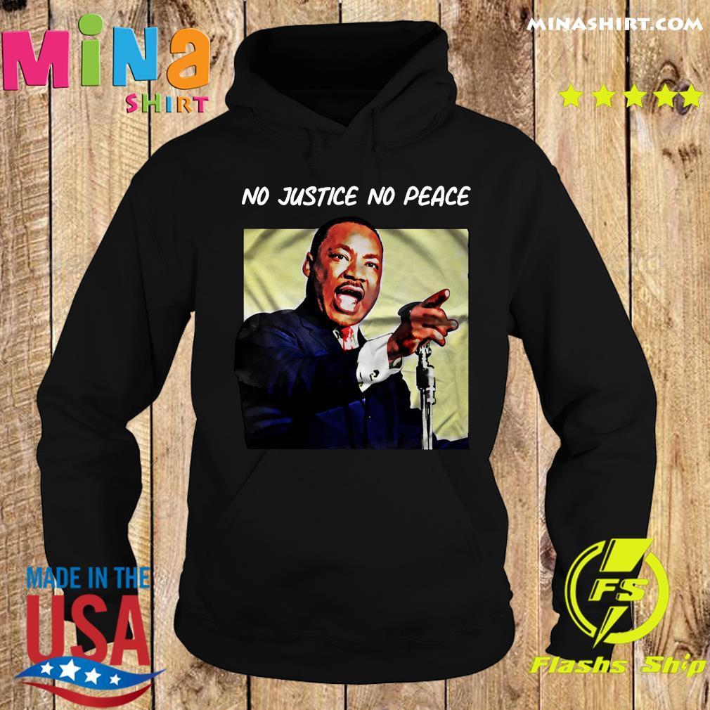 Martin Luther King No Justice No Peace Shirt Hoodie