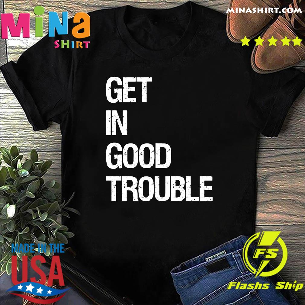 Official Get In Good Trouble Shirt