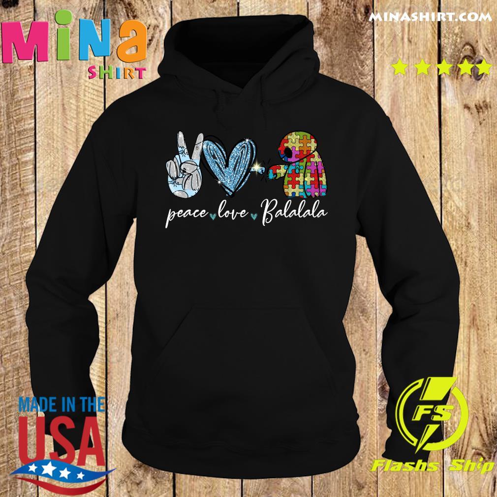 Peace Love Balalala Autism Shirt Hoodie