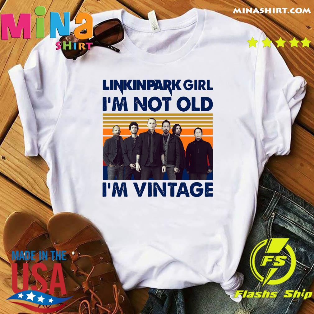 Vintage Linkin Park Girl I'm Not Old I'm Vintage Shirt