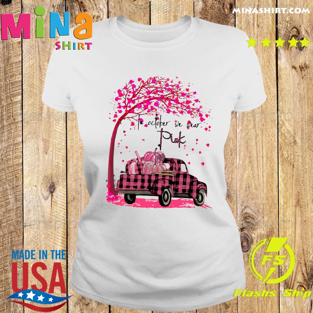 In October We Wear Pink Pumpkin Truck Under Tree Breast Cancer Awareness Halloween Shirt Ladies tee