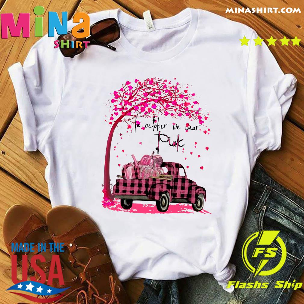 In October We Wear Pink Pumpkin Truck Under Tree Breast Cancer Awareness Halloween Shirt