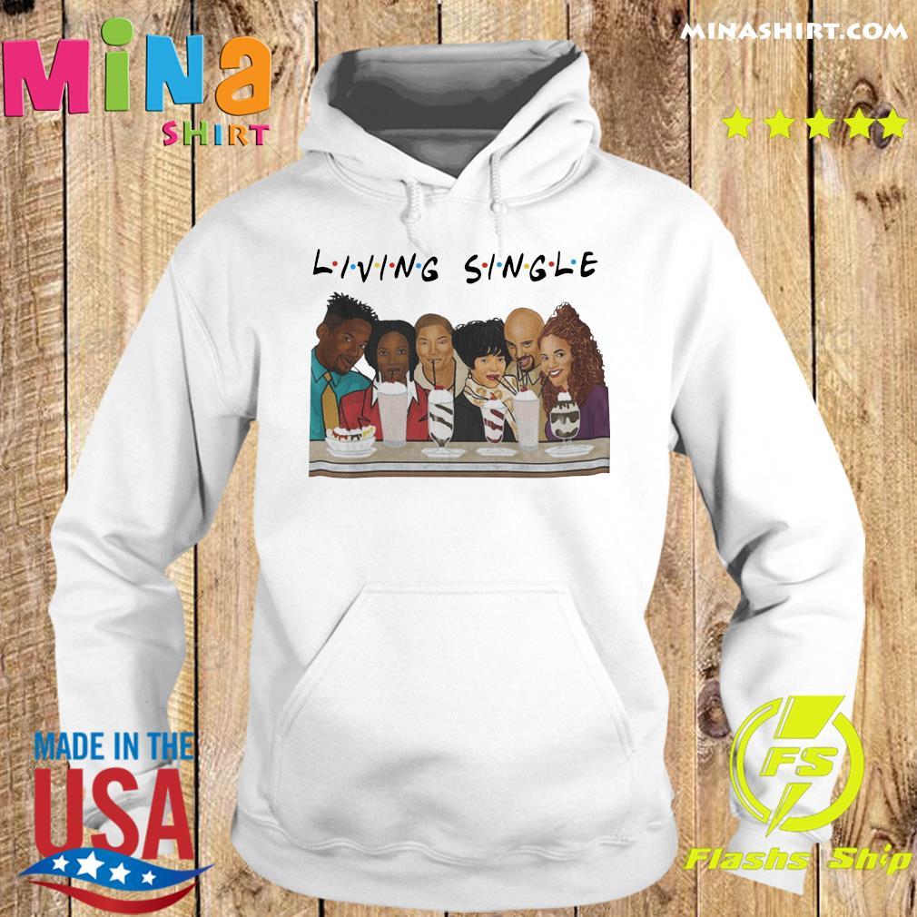 Living Single Shirt Hoodie