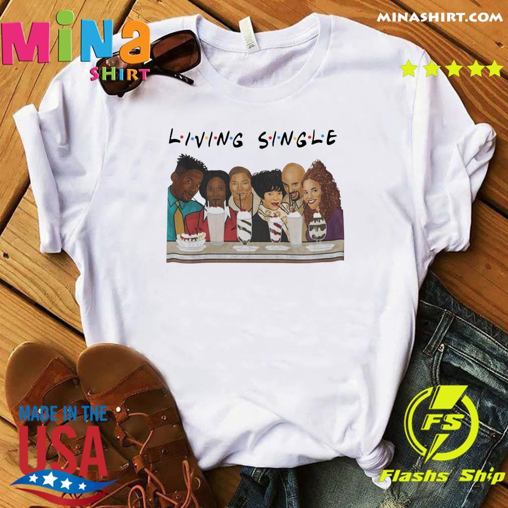 Living Single Shirt