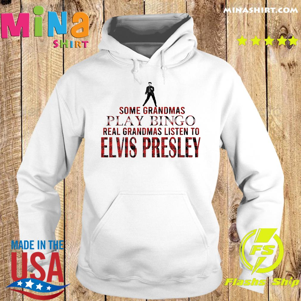 Some Grandmas Play Bingo Real Grandmas Listen To Elvis Presley Shirt Hoodie