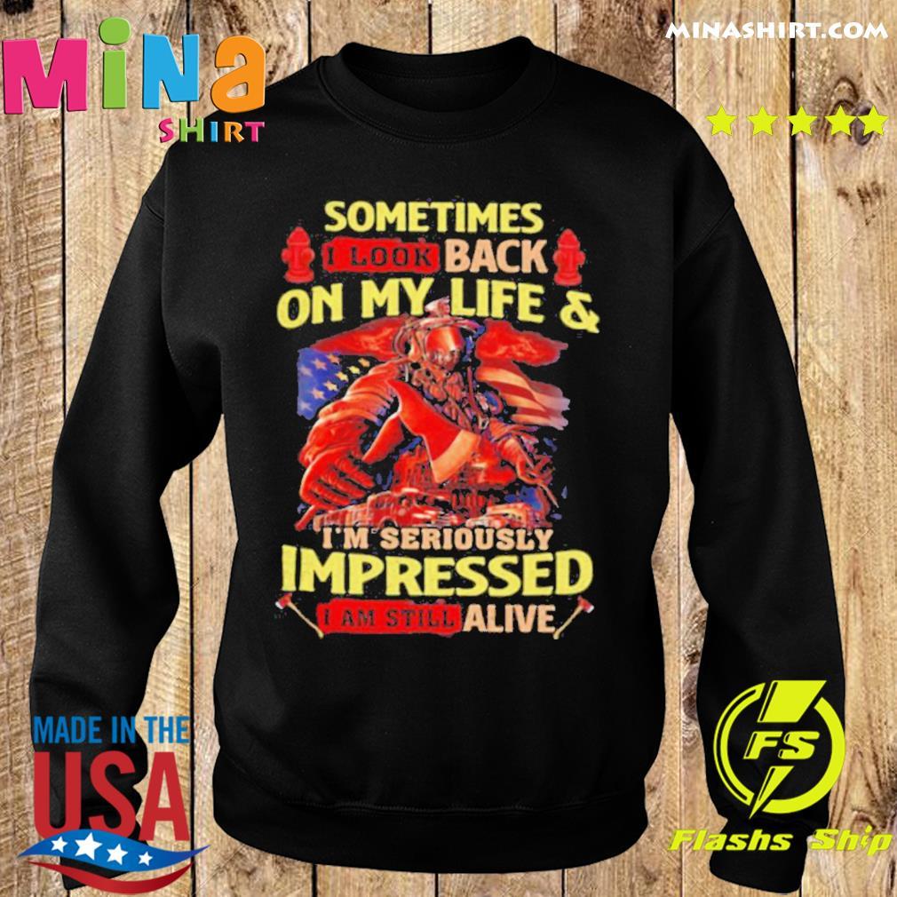 Firefighter Sometimes I Look Back On My Life _ I'm Seriously Impressed I Am Still Alive shirt
