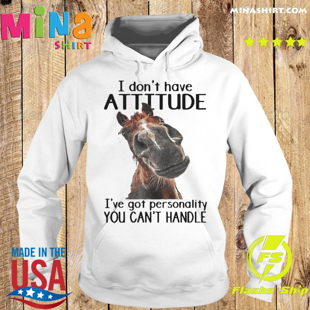 Horse I Don't Have Attitude I've Got Personality You Can't Handle s Hoodie