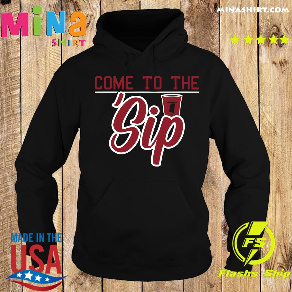 Come To The 'Sip T-Shirt – Oxford, Miss. College Football Hoodie
