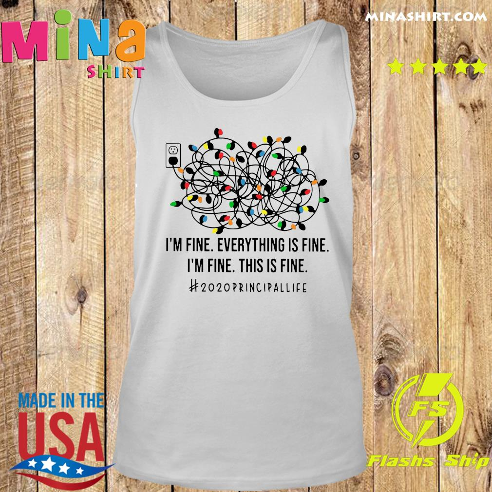 I'm Fine Everything Is Fine I'm Fine This Is Fine 2020 Principallife Shirt Tank top