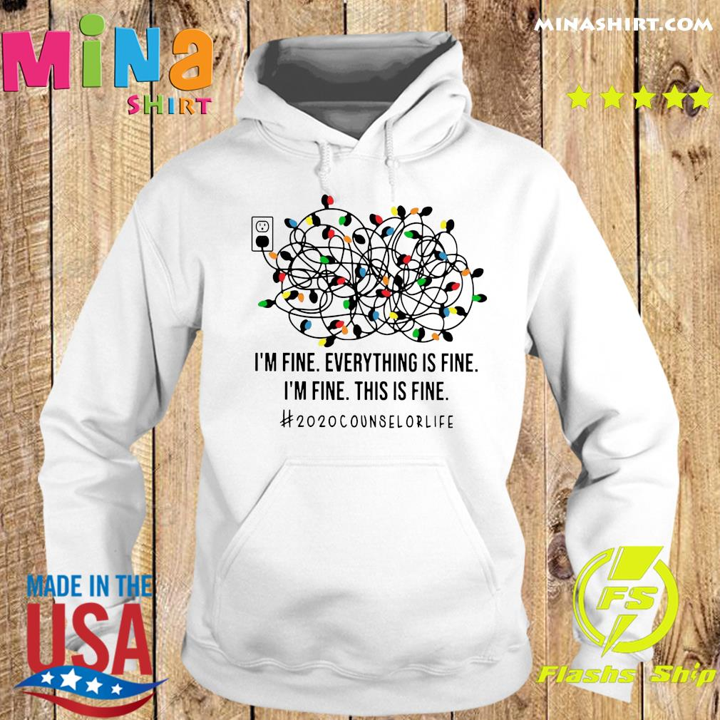 I'm Fine Everything's Fine I'm Fine This Is Fine 2020 Counselor Life Shirt Hoodie