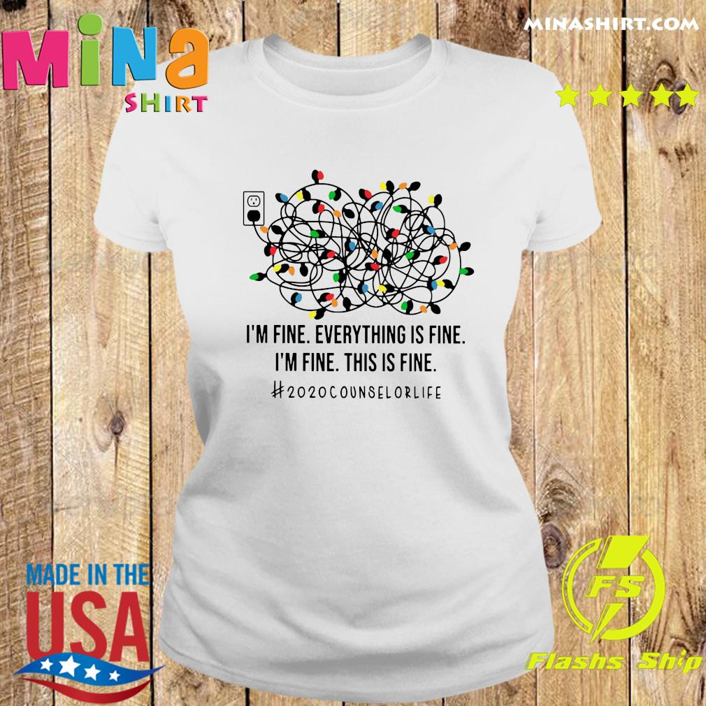 I'm Fine Everything's Fine I'm Fine This Is Fine 2020 Counselor Life Shirt Ladies tee