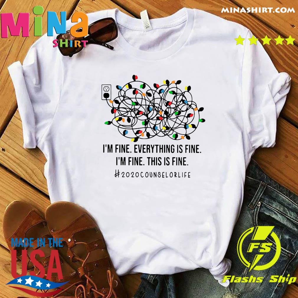 I'm Fine Everything's Fine I'm Fine This Is Fine 2020 Counselor Life Shirt