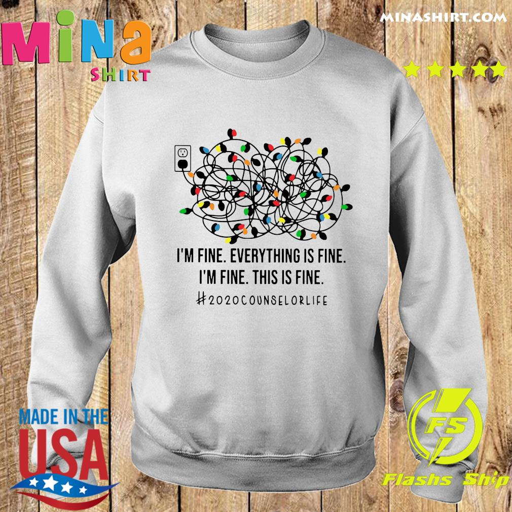 I'm Fine Everything's Fine I'm Fine This Is Fine 2020 Counselor Life Shirt Sweater