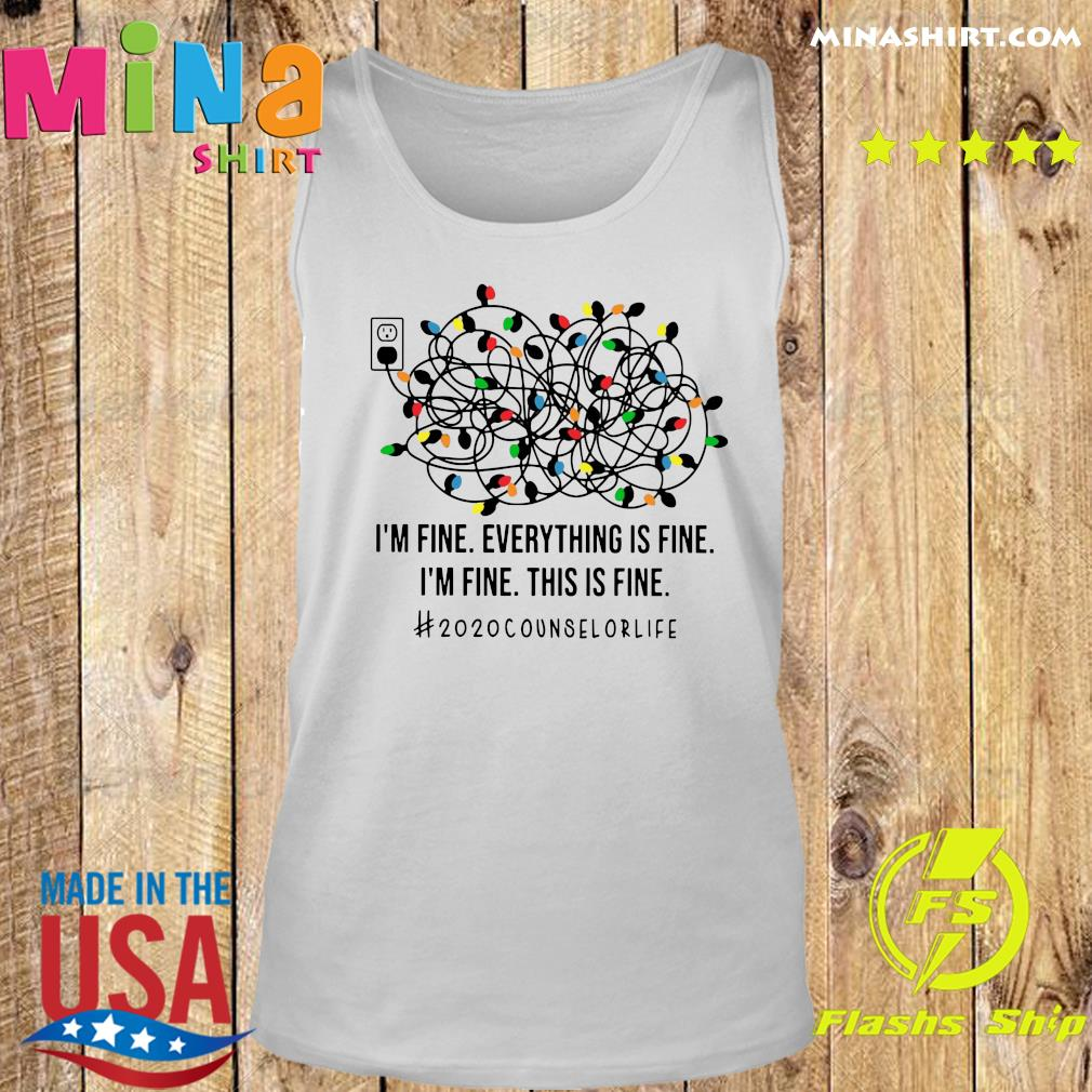 I'm Fine Everything's Fine I'm Fine This Is Fine 2020 Counselor Life Shirt Tank top
