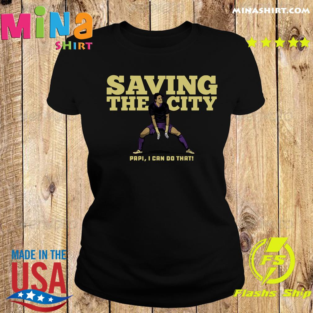 Rodrigo Schlegel Saving The City Papi I Can Do That Shirt Ladies tee
