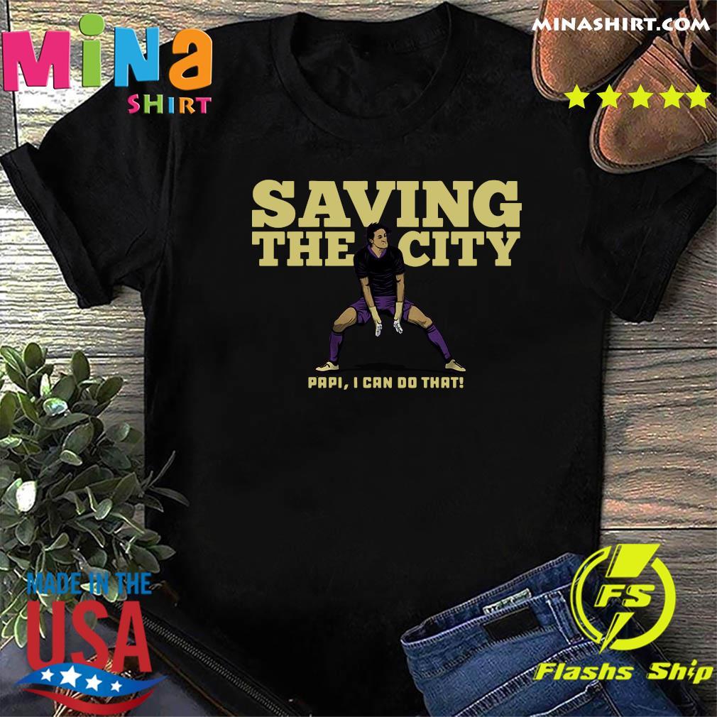 Rodrigo Schlegel Saving The City Papi I Can Do That Shirt