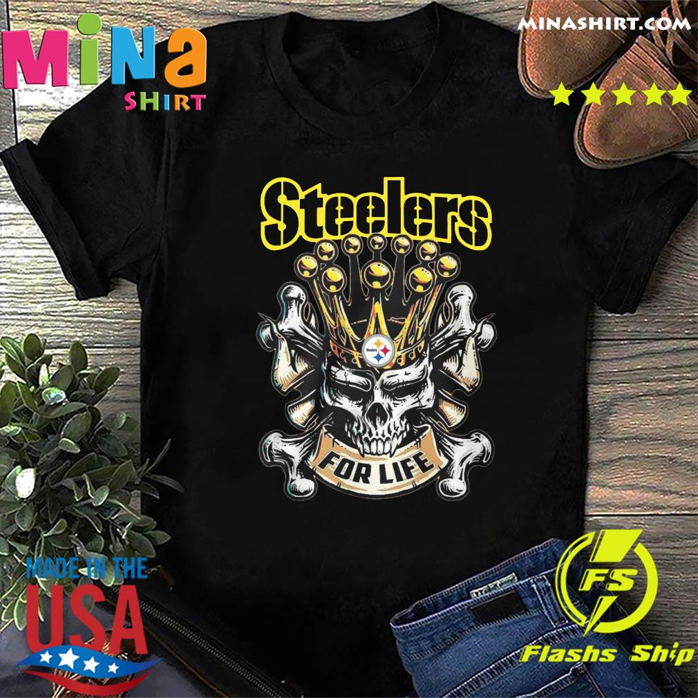 Skull Pittsburgh Steelers For Life Shirt