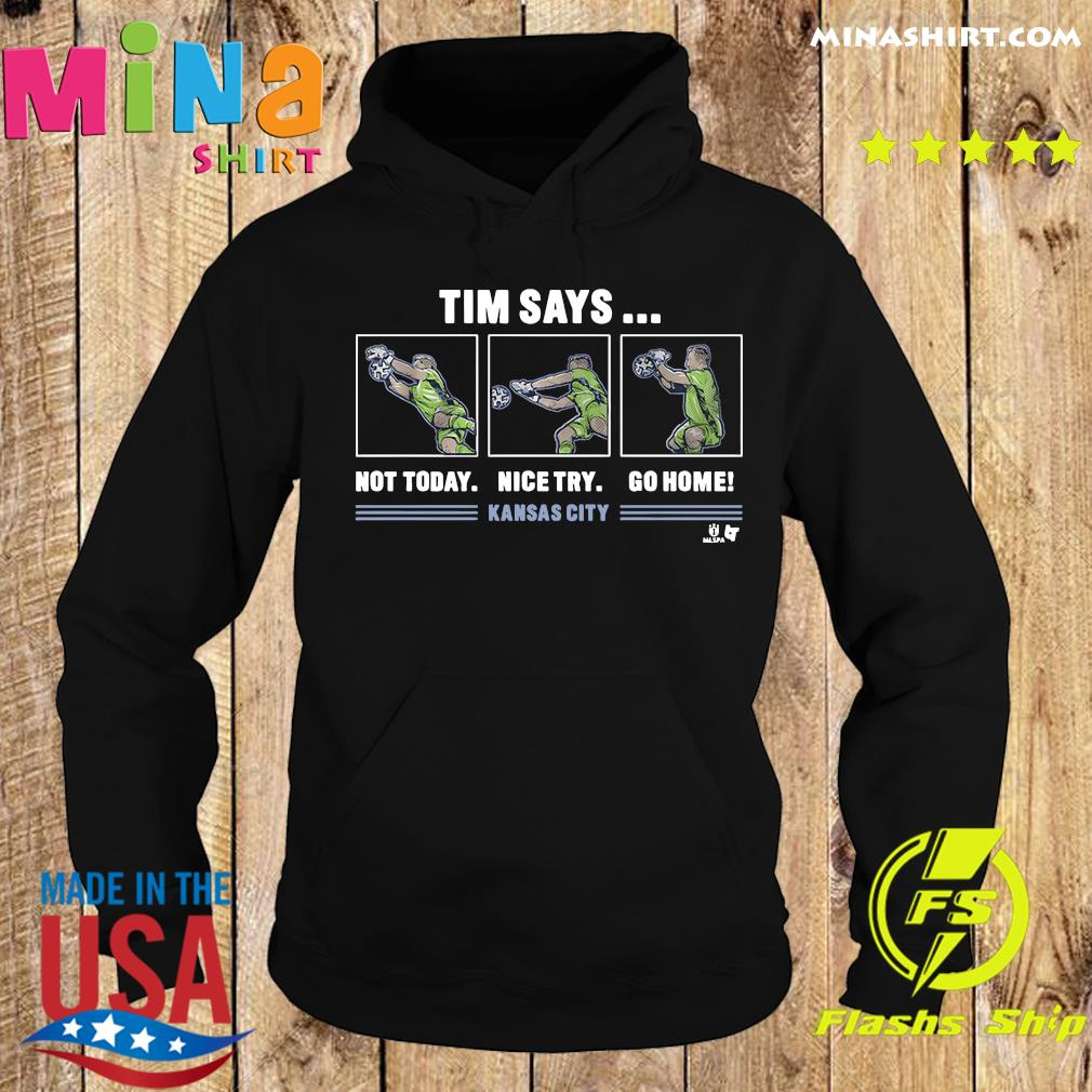 Tim Says Not Today Nice Try Go Home Kansas City Shirt Hoodie
