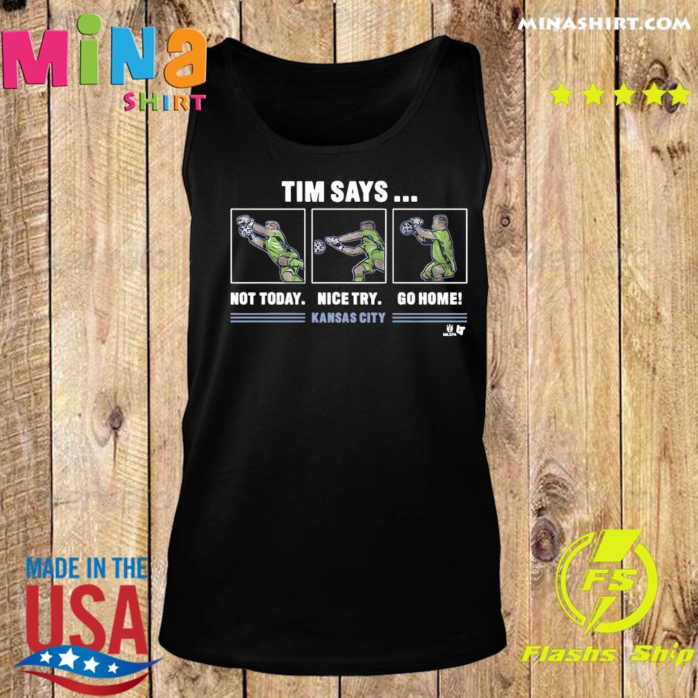Tim Says Not Today Nice Try Go Home Kansas City Shirt Tank top