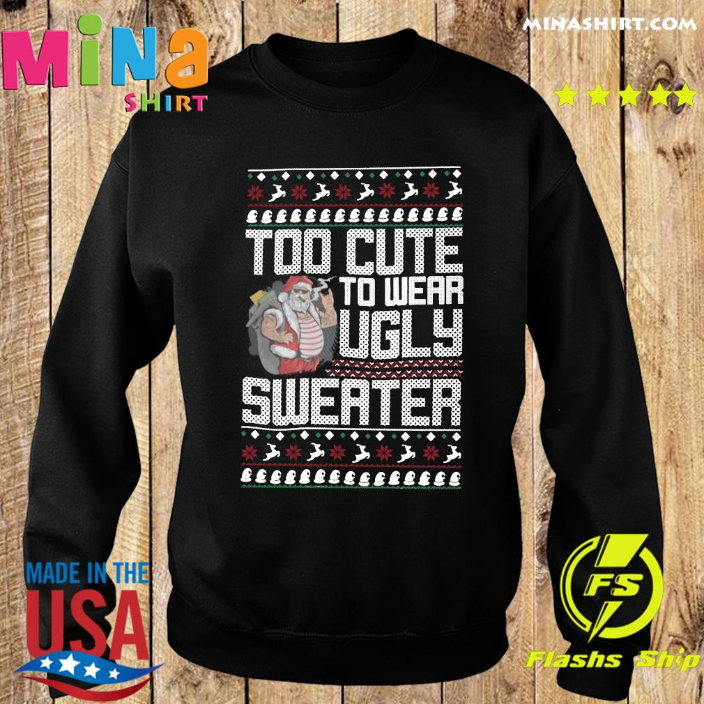 Santa Claus Too Cute To Wear Ugly Sweater Christmas Sweatshirt