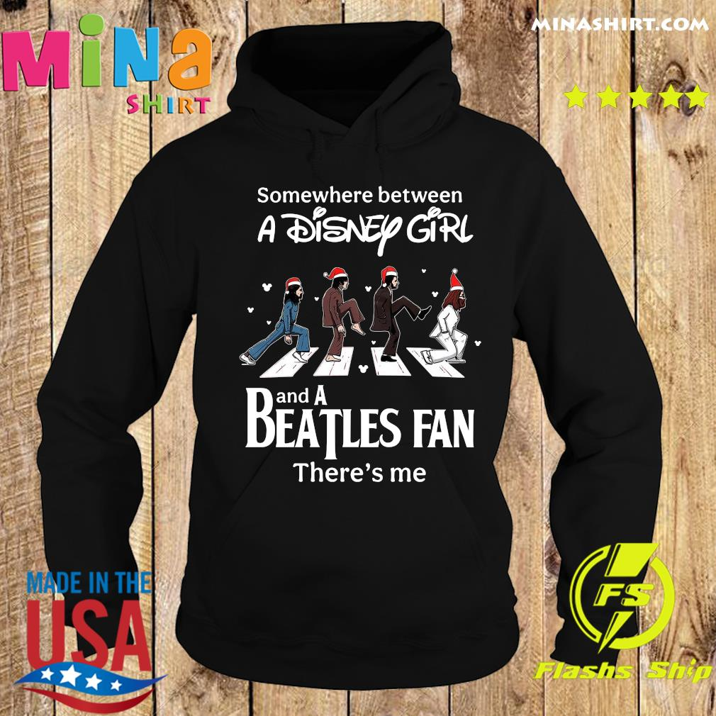 Somewhere Between A Disney Girl And A Beatles Fan There_s Me Shirt Hoodie