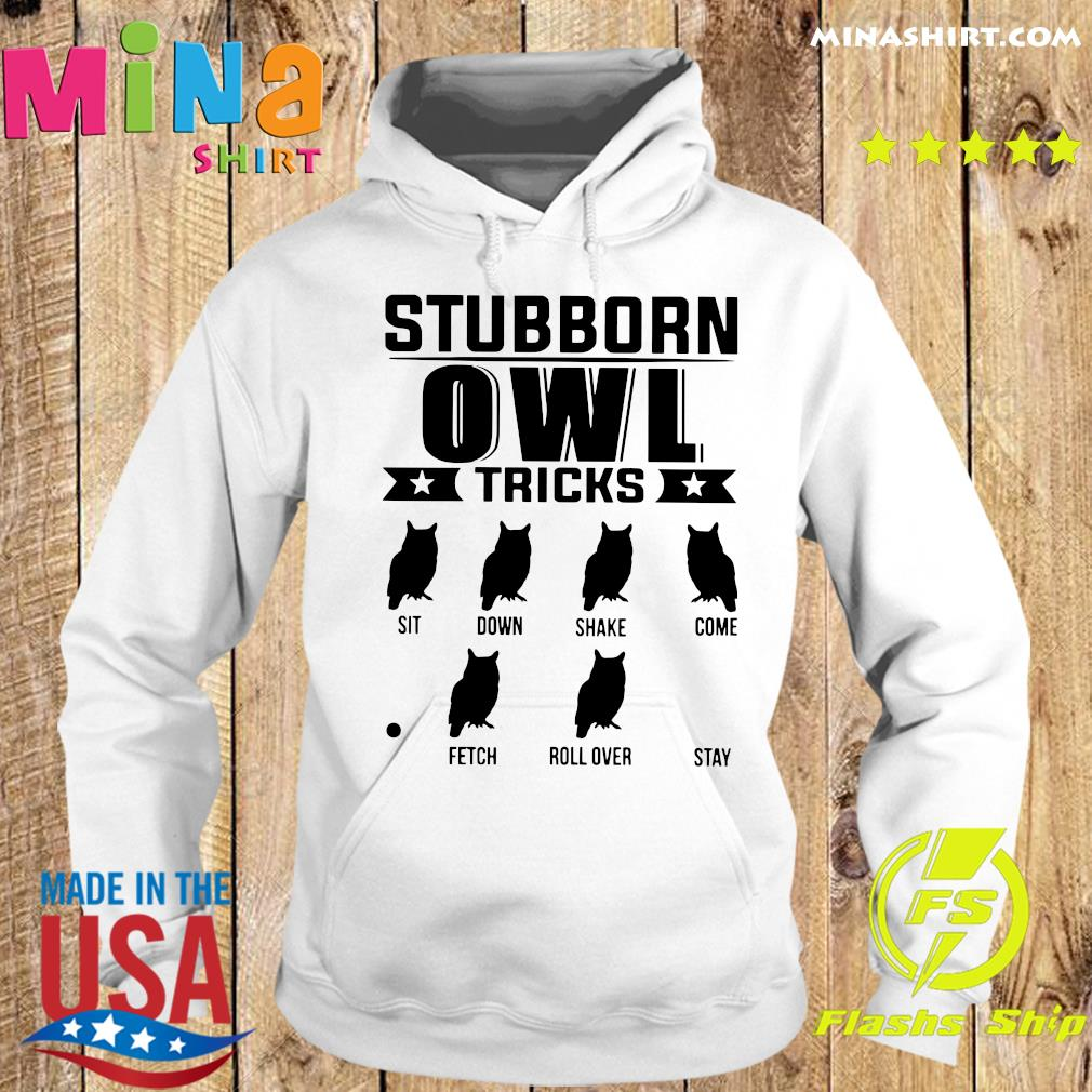 Stubborn Owl Tricks Sit Down Shake Come Fetch Roll Over Stay Shirt Hoodie