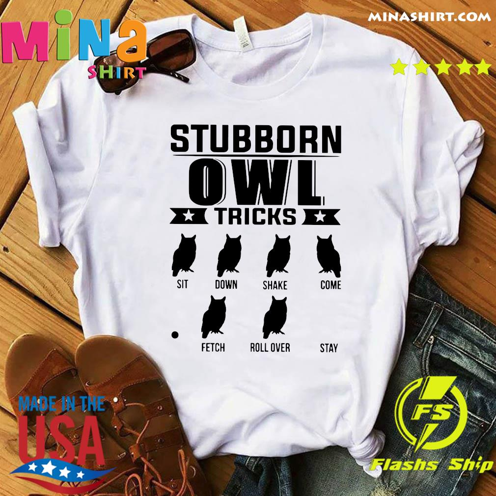 Stubborn Owl Tricks Sit Down Shake Come Fetch Roll Over Stay Shirt