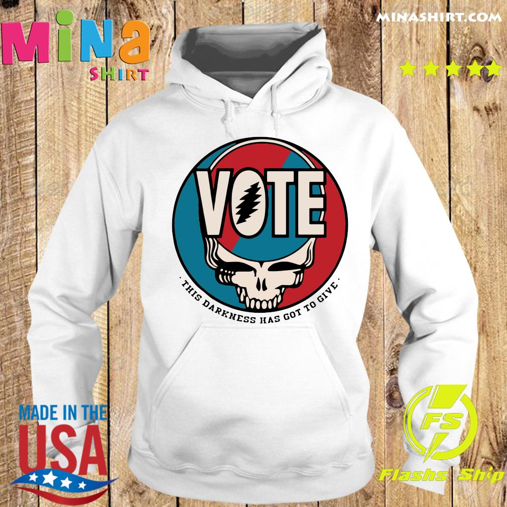 Vote Skull This Darkness Has Got To Give Shirt Hoodie